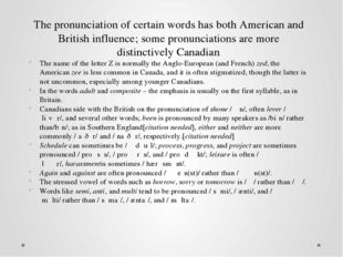 The pronunciation of certain words has both American and British influence; s
