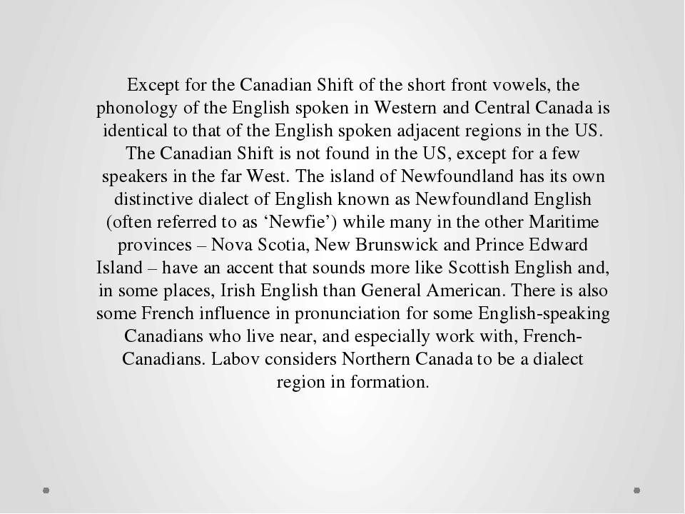 Except for the Canadian Shift of the short front vowels, the phonology of the...