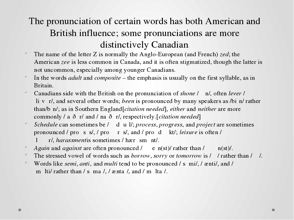 The pronunciation of certain words has both American and British influence; s...