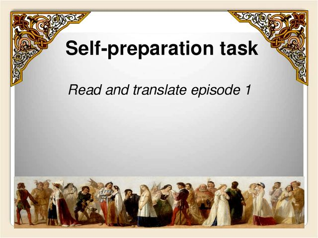 Self-preparation task Read and translate episode 1