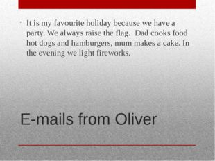 E-mails from Oliver It is my favourite holiday because we have a party. We al