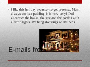 E-mails from Oliver I like this holiday because we get presents. Mum always c