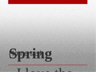 Home task Spring I love the spring (Я люблю весну) For every day. (За каждый