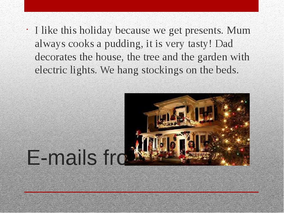 E-mails from Oliver I like this holiday because we get presents. Mum always c...