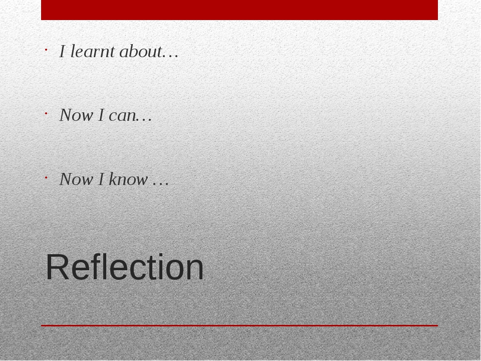 Reflection I learnt about… Now I can… Now I know …