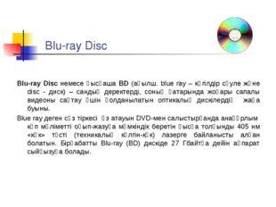 Blu-ray Disc Blu-ray Disc немесе қысқаша BD (ағылш. blue ray – көгілдір сәуле