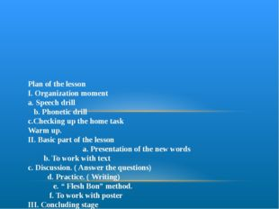 Plan of the lesson I. Organization moment a. Speech drill b. Phonetic drill