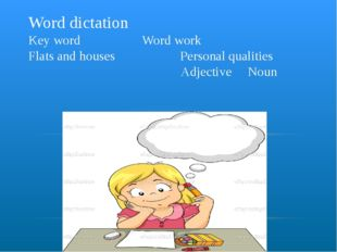 Word dictation Key word Word work Flats and houses Personal qualities Adjecti