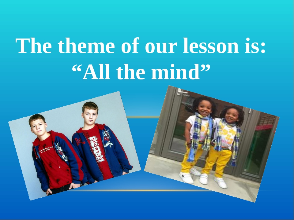 """The theme of our lesson is: """"All the mind"""""""