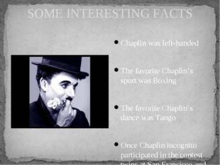 SOME INTERESTING FACTS Chaplin was left-handed The favorite Chaplin's sport w