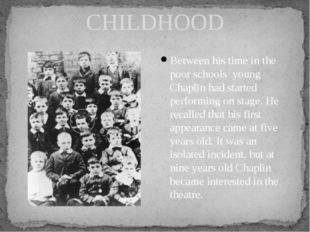 CHILDHOOD Between his time in the poor schools young Chaplin had started perf
