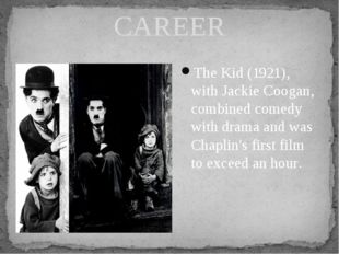 CAREER The Kid (1921), with Jackie Coogan, combined comedy with drama and was