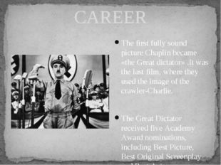 CAREER The first fully sound picture Chaplin became «the Great dictator» .It