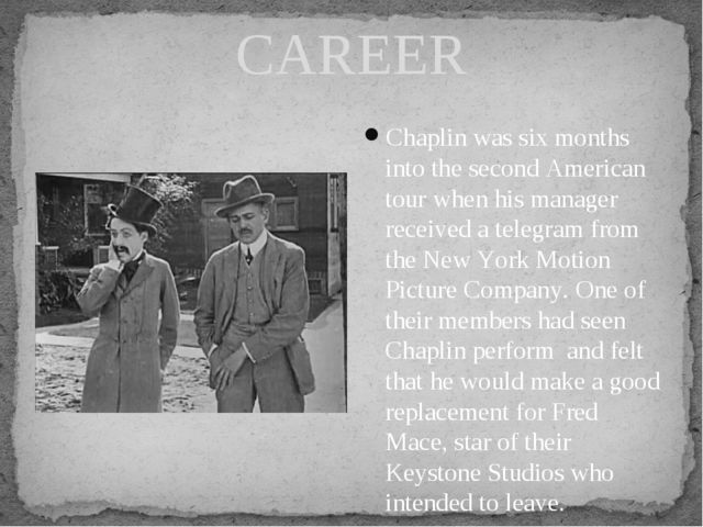 CAREER Chaplin was six months into the second American tour when his manager...