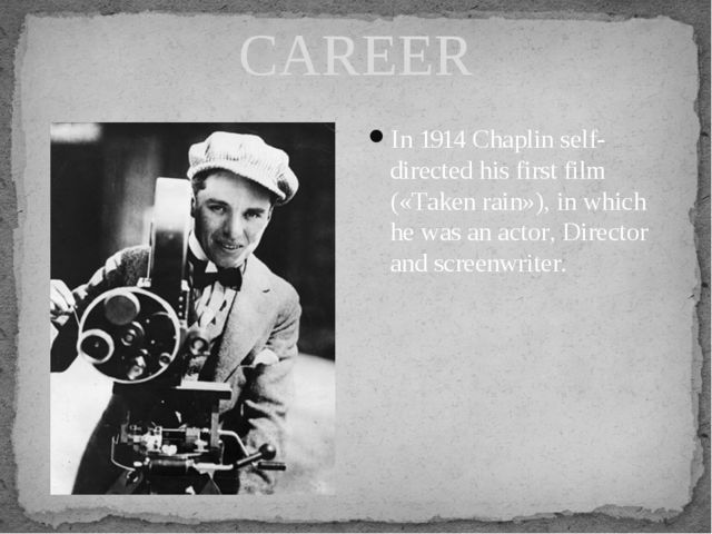 CAREER In 1914 Chaplin self-directed his first film («Taken rain»), in which...