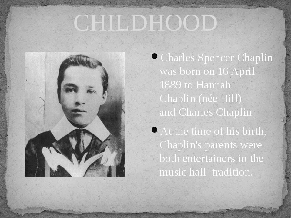 CHILDHOOD Charles Spencer Chaplin was born on 16 April 1889 to Hannah Chaplin...