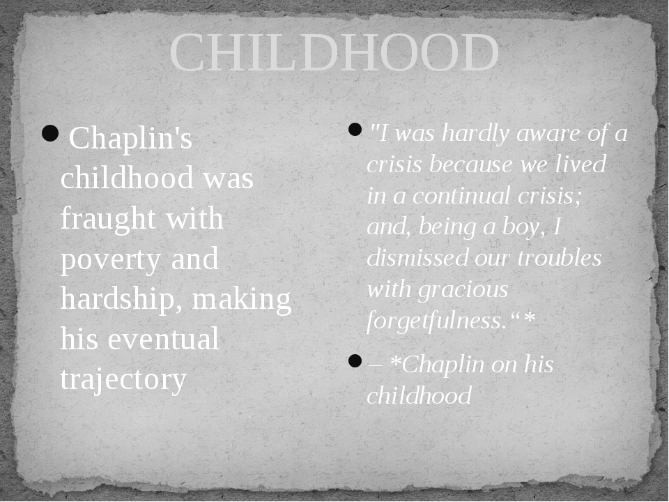 CHILDHOOD Chaplin's childhood was fraught with poverty and hardship, making h...