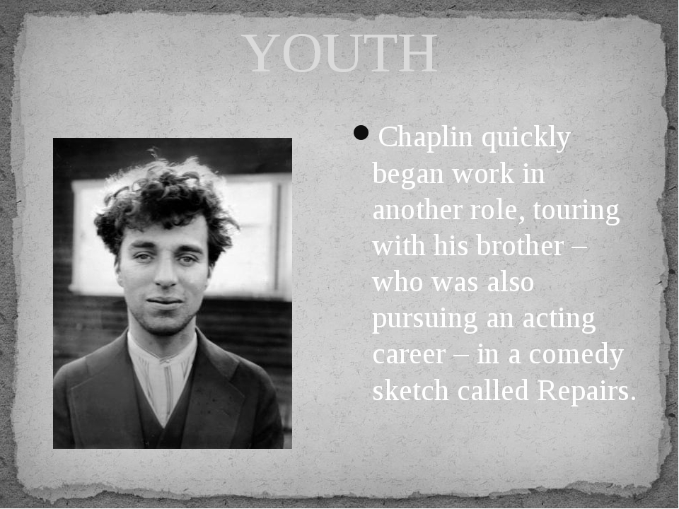 YOUTH Chaplin quickly began work in another role, touring with his brother –...