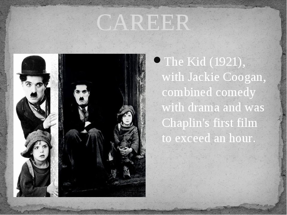 CAREER The Kid (1921), with Jackie Coogan, combined comedy with drama and was...