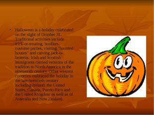 Halloween is a holiday celebrated on the night of October 31. Traditional act