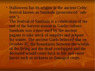 Halloween has its origins in the ancient Celtic festival known as Samhain (pr