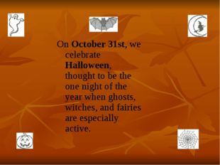 On October 31st, we celebrate Halloween, thought to be the one night of the y