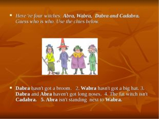 Here 're four witches: Abra, Wabra, Dabra and Cadabra. Guess who is who. Use