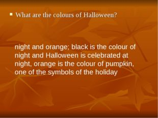 What are the colours of Halloween? night and orange; black is the colour of n
