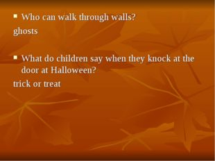 Who can walk through walls? ghosts What do children say when they knock at th