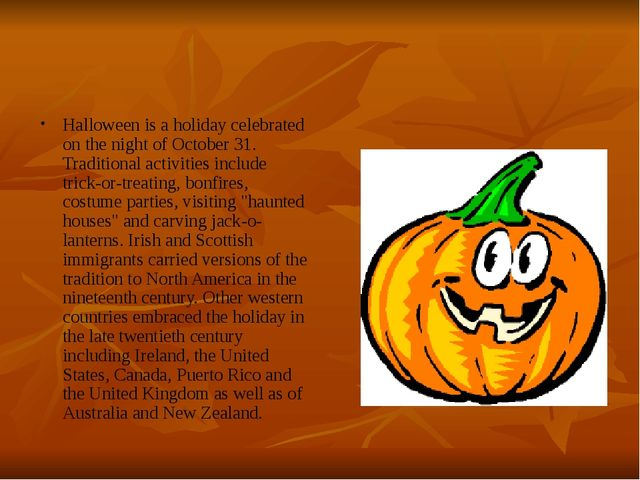 Halloween is a holiday celebrated on the night of October 31. Traditional act...