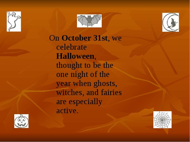 On October 31st, we celebrate Halloween, thought to be the one night of the y...