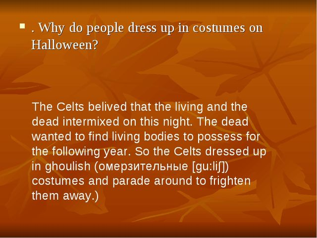 . Why do people dress up in costumes on Halloween? The Celts belived that the...