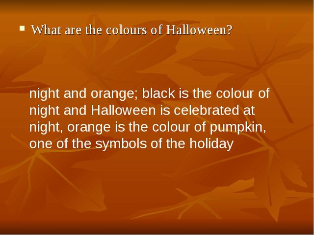 What are the colours of Halloween? night and orange; black is the colour of n...