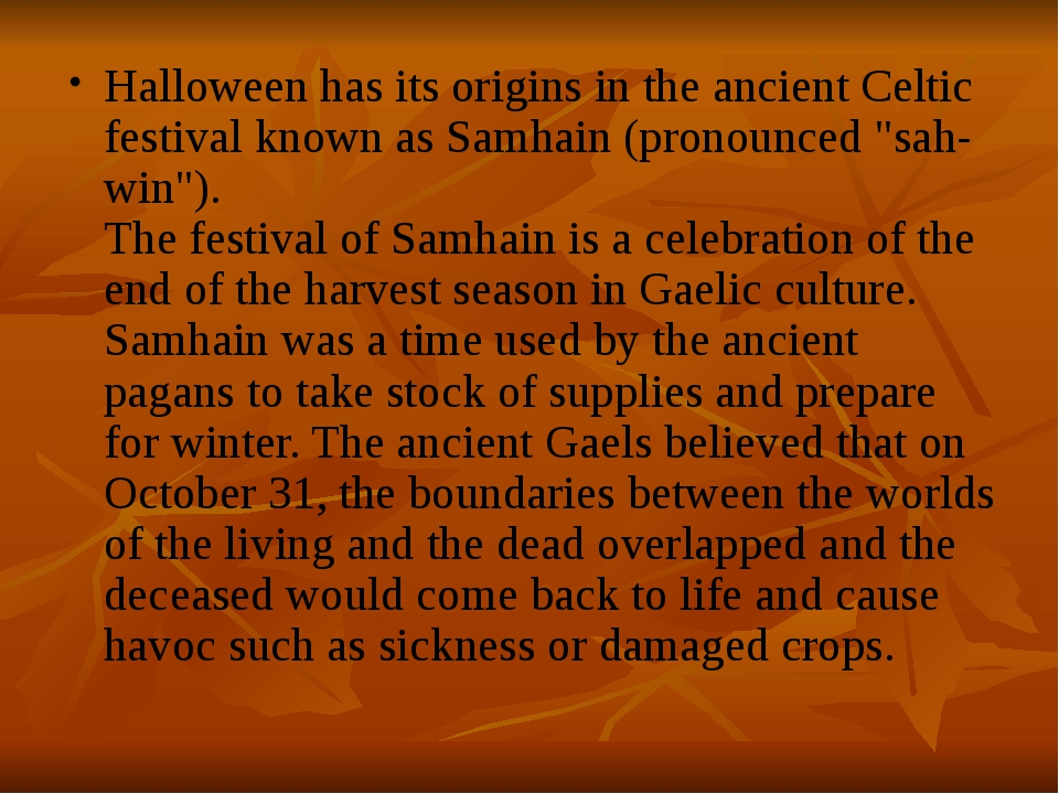 Halloween has its origins in the ancient Celtic festival known as Samhain (pr...