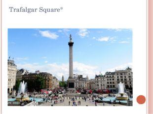 Trafalgar Square*