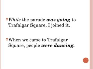 While the parade was going to Trafalgar Square, I joined it. When we came to