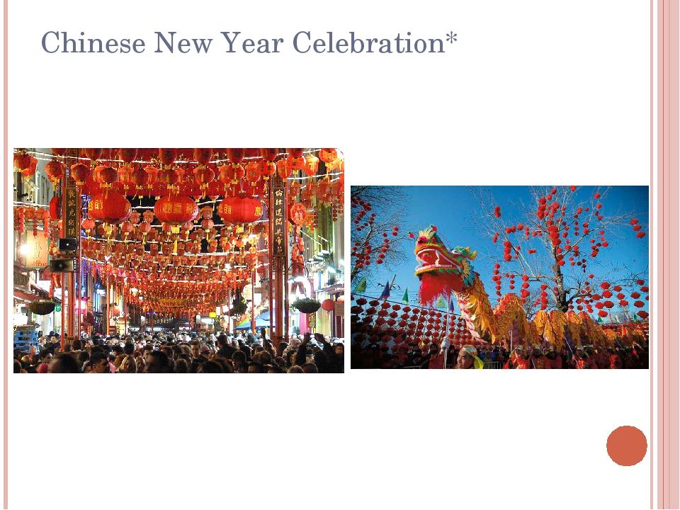 Chinese New Year Celebration*