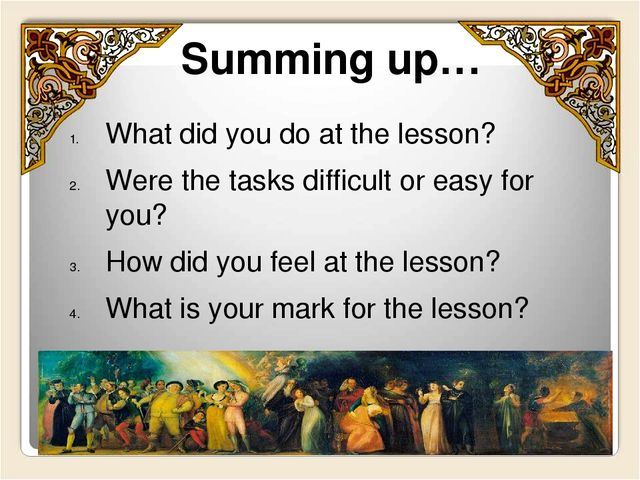 Summing up… What did you do at the lesson? Were the tasks difficult or easy f...