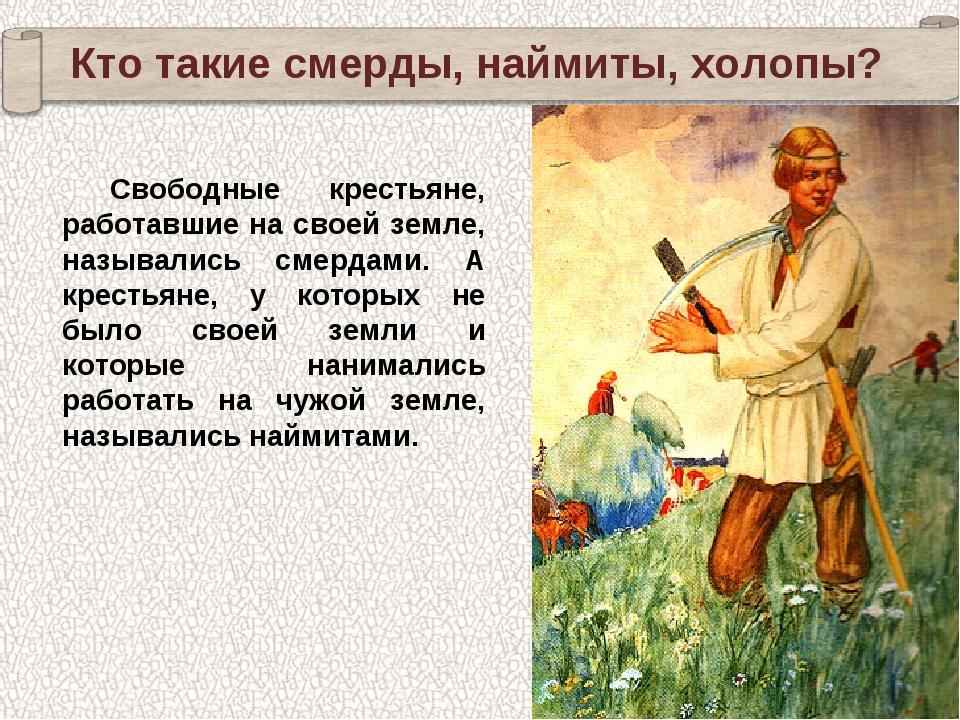 Свободные крестьяне, работавшие на своей земле, назывались смердами. А кресть...