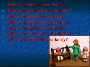 Who is the oldest in your family? Who is the youngest in your family? Who is