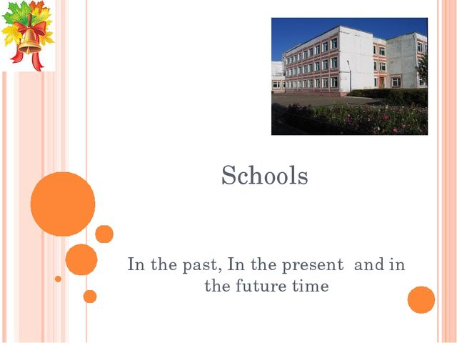 Schools In the past, In the present and in the future time
