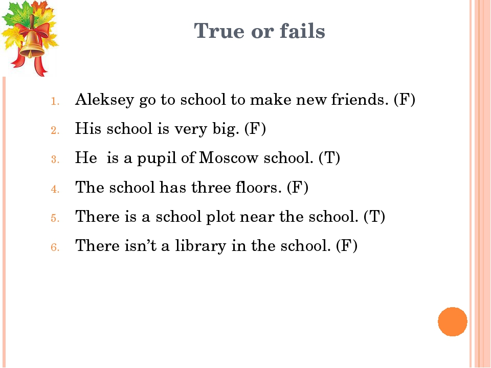 True or fails Aleksey go to school to make new friends. (F) His school is ver...