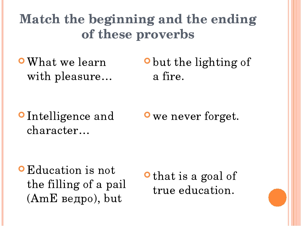 Match the beginning and the ending of these proverbs What we learn with pleas...