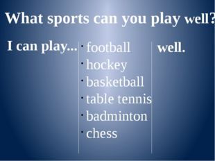What sports can you play well? I can play... football hockey basketball table
