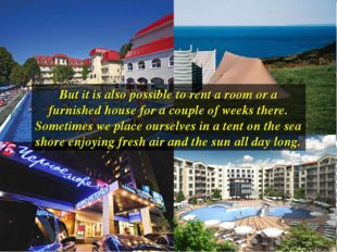 But it is also possible to rent a room or a furnished house for a couple of w