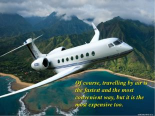 Of course, travelling by air is the fastest and the most convenient way, but