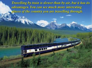 Travelling by train is slower than by air, but it has its advantages. You can