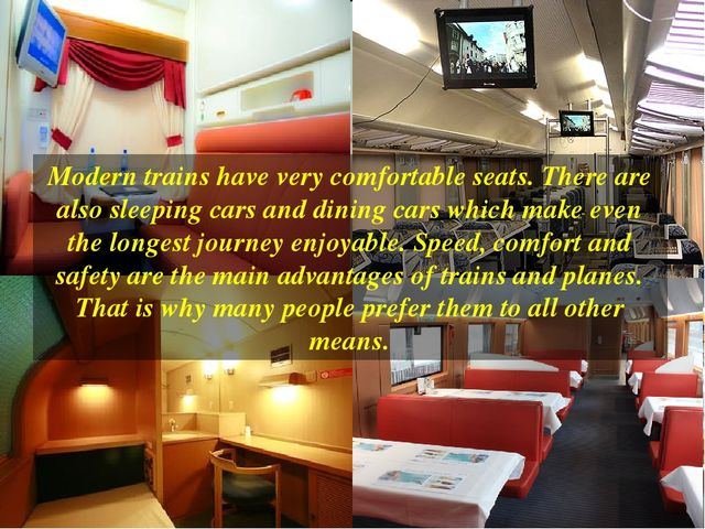 Modern trains have very comfortable seats. There are also sleeping cars and d...