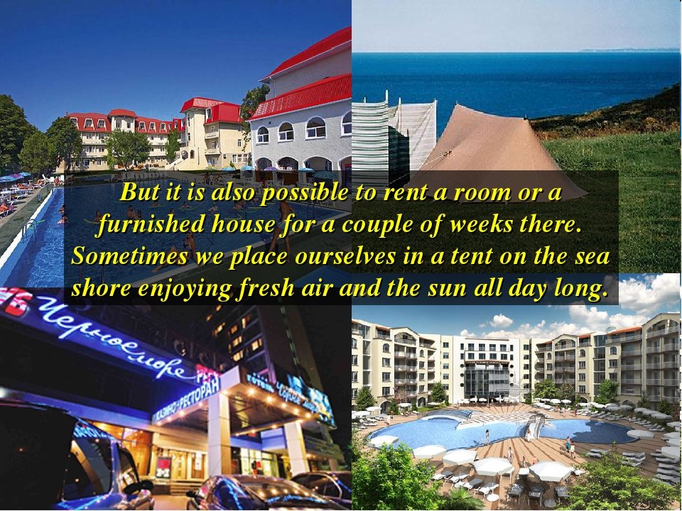 But it is also possible to rent a room or a furnished house for a couple of w...