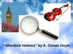 """Sherlock Holmes"" by A. Conan Doyle"